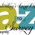 A-Z Survey: Lazy Day Saturday