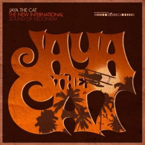 Jaya the Cat – The New International Sound Of Hedonism