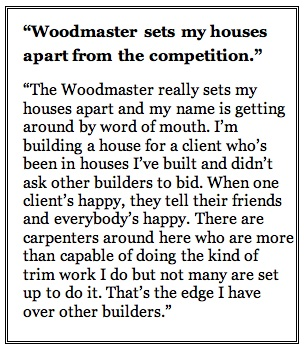 The Woodmaster sets Lewis apart from other contractors in his area.