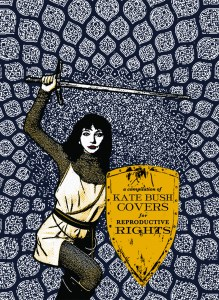 Running Up That Hill: Kate Bush Covers for Reproductive Rights (Digital Only, Bush League / Bandcamp, 2014)