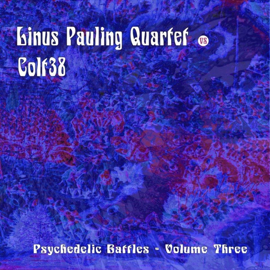 Linus Pauling Quartet/ Colt .38 Psychedelic Battles Volume Three (Vincebus Eruptum, Split LP, 2017)