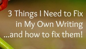3 Things I Need to Fix in My Own Writing