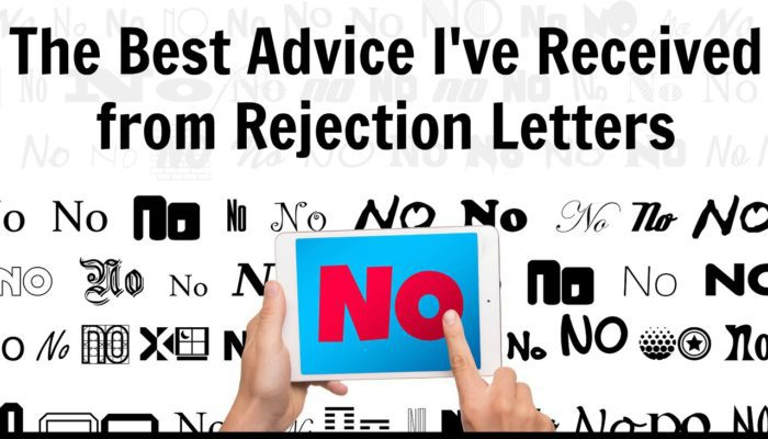 The Best Advice I've Received from Rejection Letters