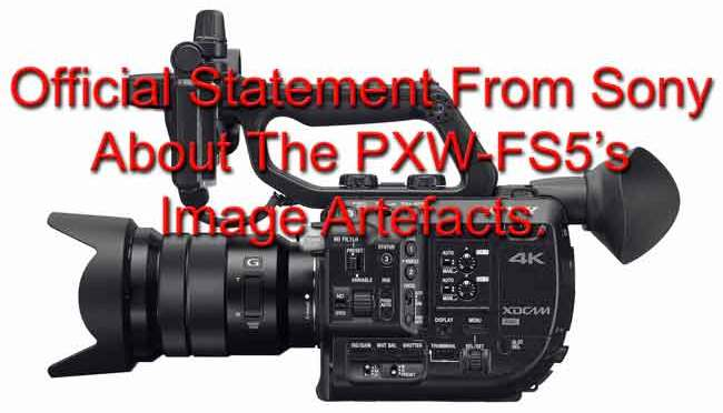Sony make official statement regarding PXW-FS5 image artefacts.