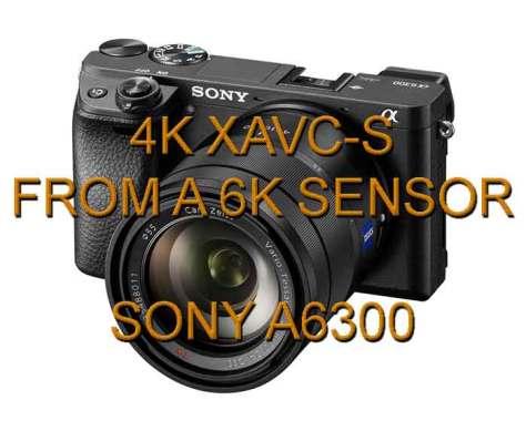 A6300 New Sony A6300 shoots 4K XAVC-S