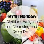 Myth Monday: Dietitians Weigh in on Cleansing and Detox Diets