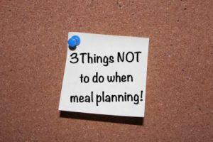 Your Family RD's Tuesday Tip- Things NOT to do when Meal Planning