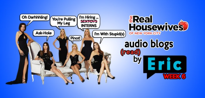 RHONY – Season 6 EP6 – Bravo Housewives Audio Blogs!