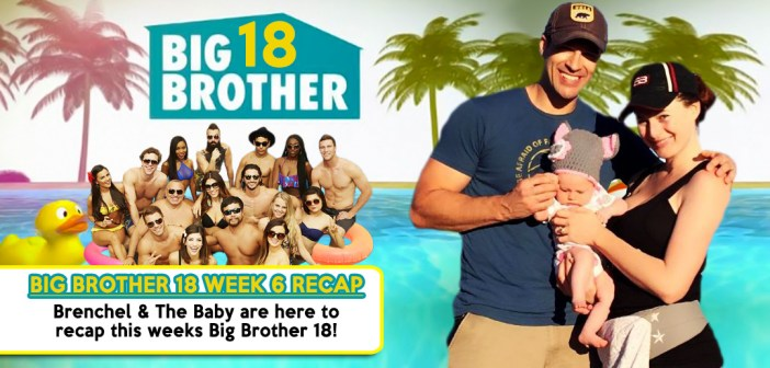 #BB18 Week 6 Recap Show With Brenchel & Baby!