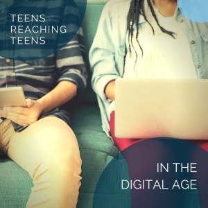 Teens Reaching Teens in the Digital Age