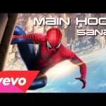 SANAM Main Hoon The Amazing SpiderMan 2