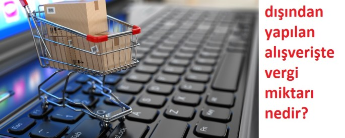 Yurt dışından yapılan alışverişte vergi miktarı