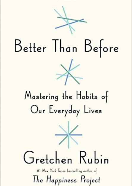 Better Than Before Mastering the Habits of Our Everyday Lives By Gretchen Rubin epub book