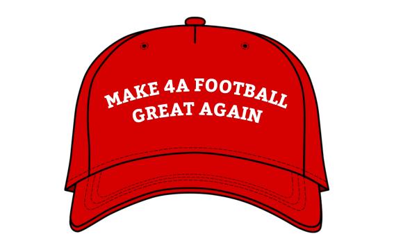 Make 4A Football Great Again