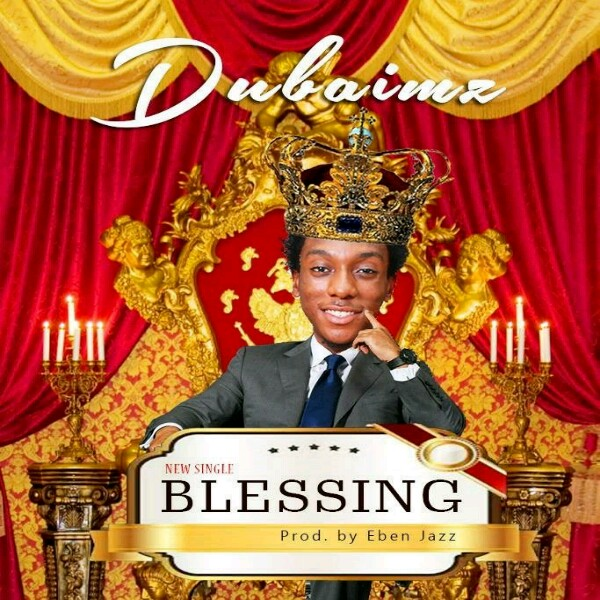Gospel Song: Download Blessings By Dubaimz