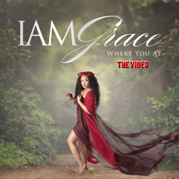 NEW VIDEO: Where You At By IAMGrace | @gracemusiciam