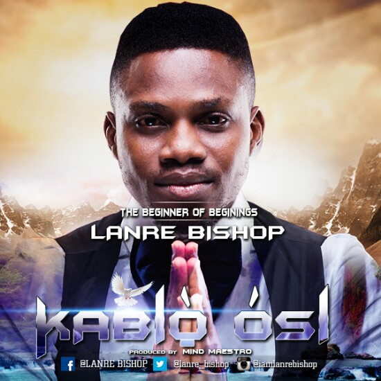 GOSPEL SONG : DOWNLOAD Lanre Bishop – Kabio Osi | @Lanre_Bishop