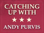 Catching Up With… Andy Purvis