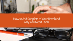 How to Add Subplots to Your Novel and Why You Need Them