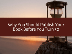 Why You Should Publish Your Book Before You Turn 30