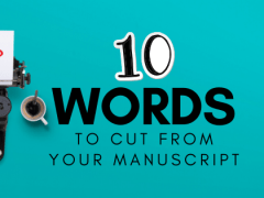 10 Words to Cut From Your Manuscript