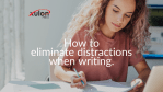 How to Eliminate Distractions When Writing
