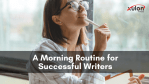 A Morning Routine for Successful Writers
