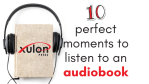 10 Perfect Moments to Listen to an Audiobook