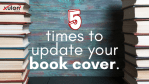 5 Times to Update Your Book Cover