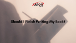 Should I Finish Writing My Book?