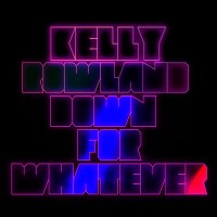 Kelly Rowland- 'Down For Whatever' (Chuckie Remix)