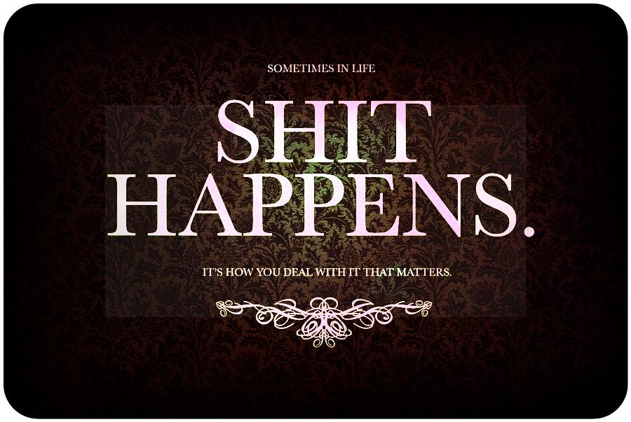 """""""Shit Happens"""""""
