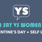 MenSay Vs WomenSay: Valentine's Day and Self-Love!
