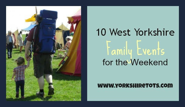 10 for the weekend - West Yorkshire family events July 30 & 31