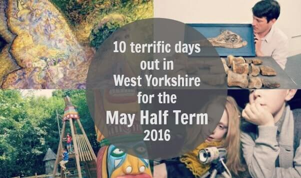 10 terrific days out in West Yorkshire for the May Half Term 2016