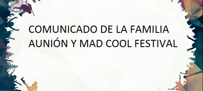 COMUNICADO DE LA FAMILIA AUNIÓN Y MAD COOL FESTIVAL