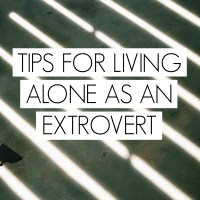 Tips For Living Alone As An Extrovert