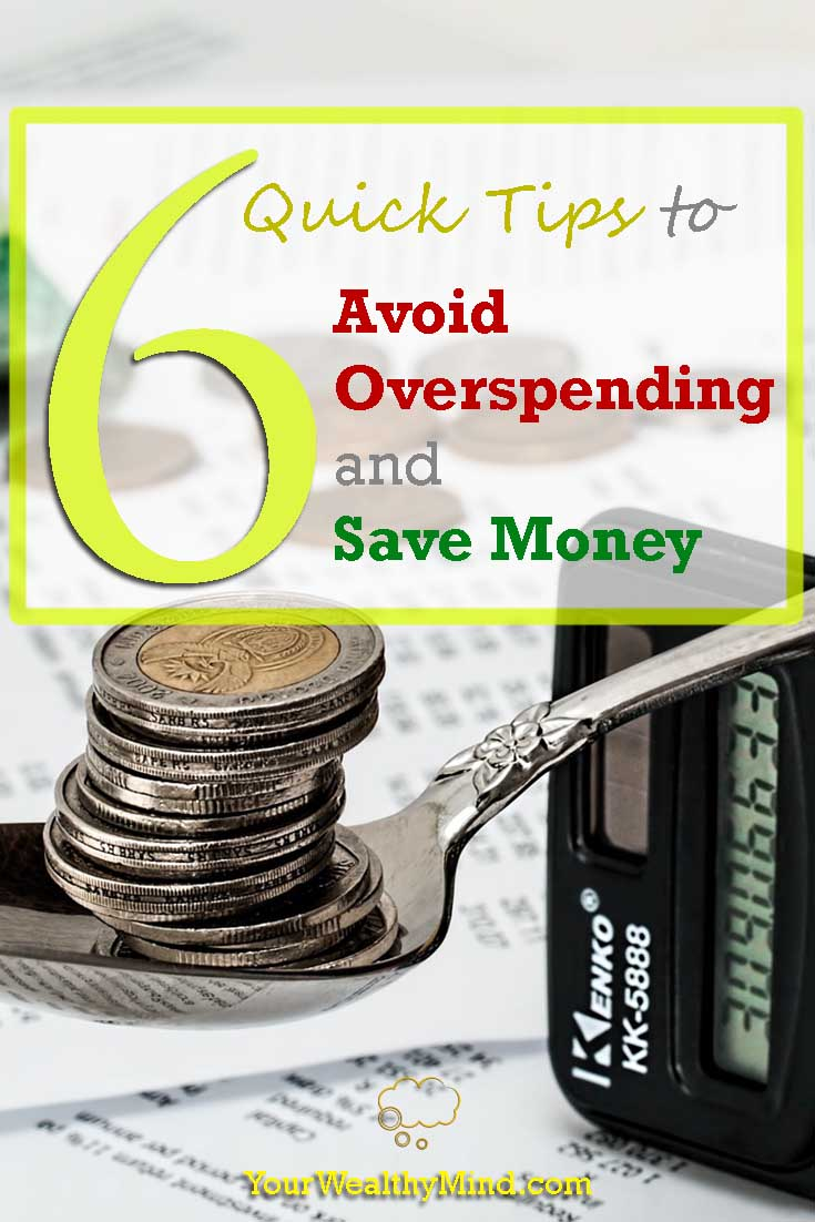 6 quick tips to avoid overspending and save money yourwealthymind your wealthy mind