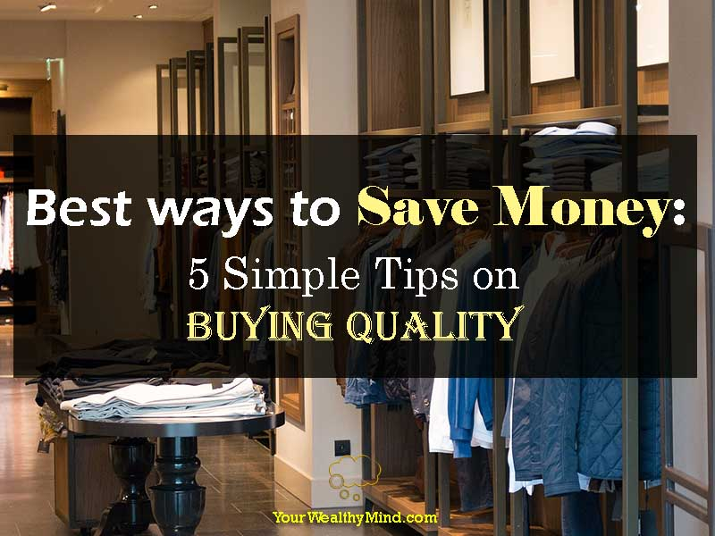 Best ways to Save money: 5 Simple Tips on Buying QUALITY - Your Wealthy Mind