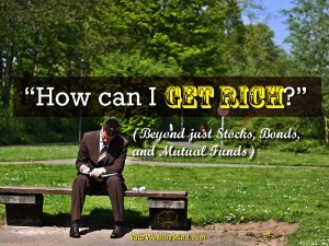 How can I get Rich? (Beyond just Stocks, Bonds, and Mutual Funds)