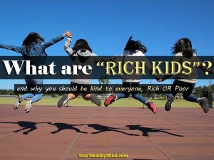 """What are """"Rich Kids""""? (and why you should be kind to everyone, Rich OR Poor)"""