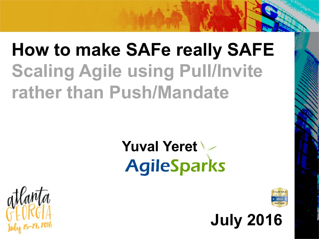 My Agile 2016 Talk – How to make SAFe really SAFE Scaling Agile using Pull/Invite rather than Push/Mandate