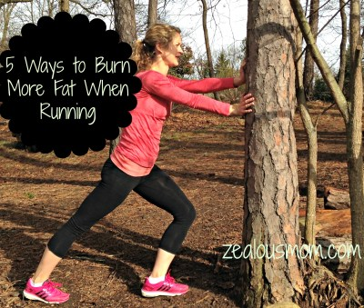 5 Ways to Burn More Fat When Running @zealousmom.com #running #wellness