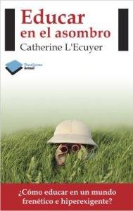 """Portada del libro """"Educar en el asombro"""" de Catherine L'Ecuyer"""