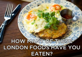 How Many Of These London Foods Have You Tried?