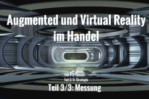 Augmented und Virtual Reality im Handel: Messung (3/3)