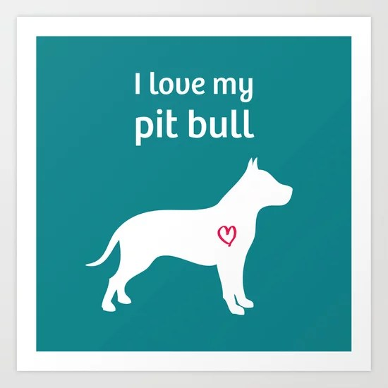 Download I Love My Pit Bull Art Print by Pit Bulls For Life | Society6
