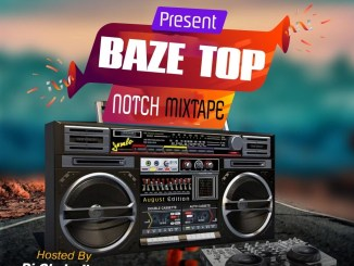 042baze Ft. DJ Gbolavibes – Baze Top Notch Mix (August Edition)
