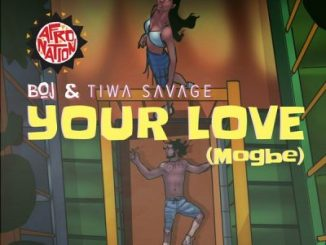 BOJ ft. Tiwa Savage – Your Love (Mogbe)