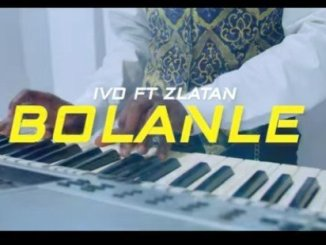 VIDEO: IVD Ft. Zlatan - Bolanle